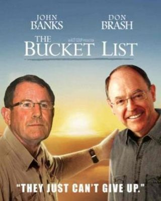 Bucket-list john banks don brash act NZ Politics Daily - Bryce Edwards Otago University liberation blog - www.liberation.org.nz